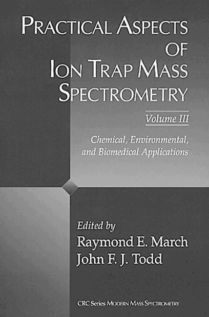 Practical Aspects of Ion Trap Mass Spectrometry, Volume III Chemical, Environmental, and Biomedical Applications book cover