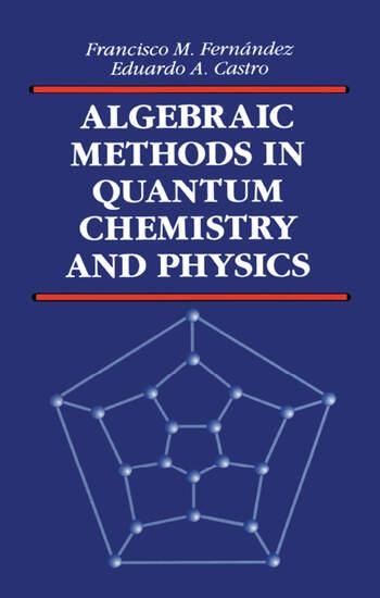 Algebraic Methods in Quantum Chemistry and Physics book cover