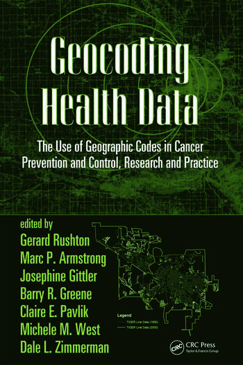 Geocoding Health Data The Use of Geographic Codes in Cancer Prevention and Control, Research and Practice book cover