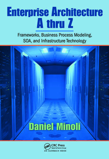 Enterprise Architecture A to Z Frameworks, Business Process Modeling, SOA, and Infrastructure Technology book cover