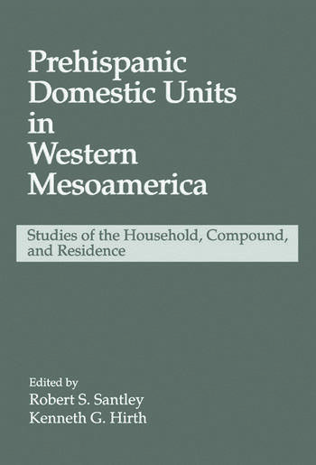 Prehispanic Domestic Units in Western Mesoamerica Studies of the Household, Compound, and Residence book cover