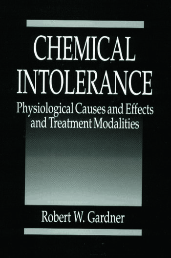 Chemical Intolerance Physiological Causes and Effects and Treatment Modalities book cover