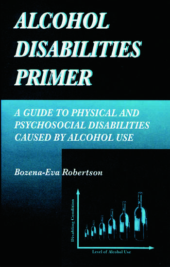 Alcohol Disabilities Primer A Guide to Physical and Psychosocial Disabilities Caused by Alcohol Use book cover