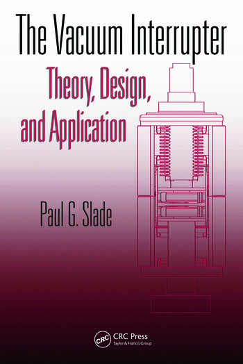 The Vacuum Interrupter Theory, Design, and Application book cover