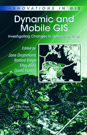 Dynamic and Mobile GIS Investigating Changes in Space and Time book cover