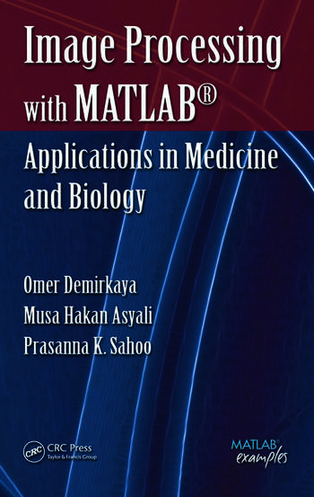 Image Processing with MATLAB Applications in Medicine and Biology book cover