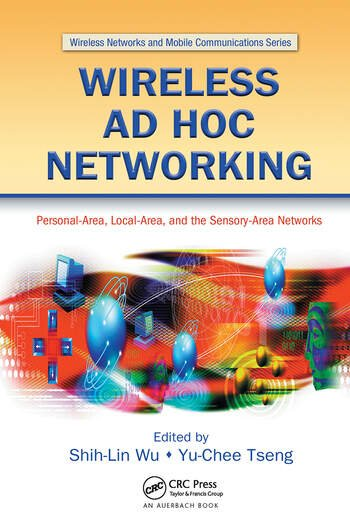 Wireless Ad Hoc Networking Personal-Area, Local-Area, and the Sensory-Area Networks book cover