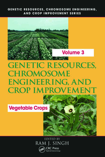 Genetic Resources, Chromosome Engineering, and Crop Improvement Vegetable Crops, Volume 3 book cover