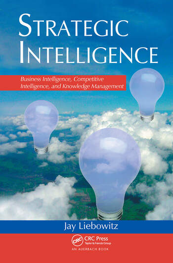 Strategic Intelligence Business Intelligence, Competitive Intelligence, and Knowledge Management book cover