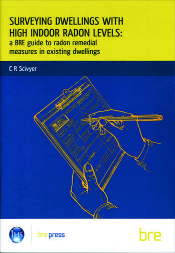 Surveying Dwellings with High Indoor Radon Levels A BRE Guide to Radon Remedial Measures in Existing Dwellings (BR 250) book cover