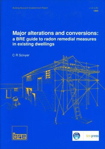 Major Alterations and Conversions: A BRE Guide to Radon Remedial Measures in Existing Dwellings (BR 267) book cover