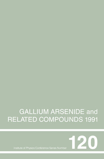 Gallium Arsenide and Related Compounds 1991, Proceedings of the Eighteenth INT Symposium, 9-12 September 1991, Seattle, USA book cover