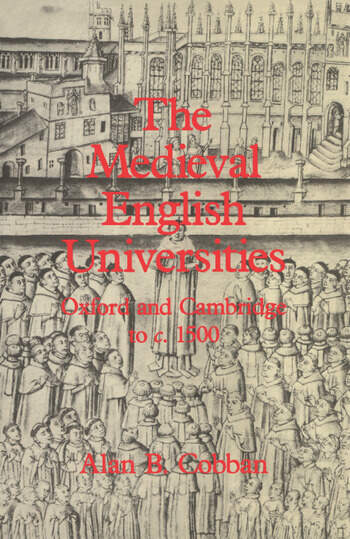The Medieval English Universities Oxford and Cambridge to c. 1500 book cover