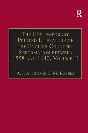 The Contemporary Printed Literature of the English Counter-Reformation between 1558 and 1640 Volume II: Works in English, with Addenda & Corrigenda to Volume I book cover