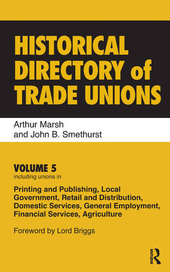 Historical Directory of Trade Unions Volume 5, Including Unions in Printing and Publishing, Local Government, Retail and Distribution, Domestic Services, General Employment, Financial Services, Agriculture book cover