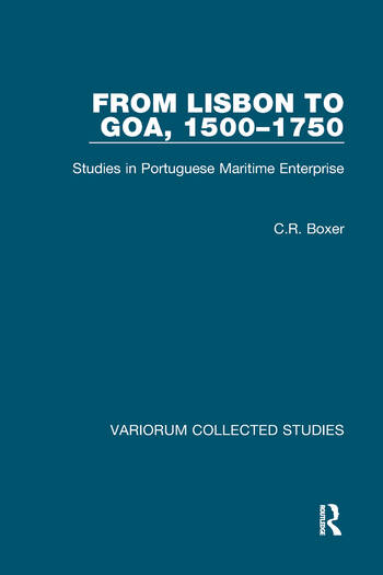 From Lisbon to Goa, 1500–1750 Studies in Portuguese Maritime Enterprise book cover