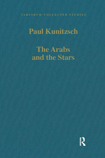 The Arabs and the Stars Texts and Traditions on the Fixed Stars and Their Influence in Medieval Europe book cover