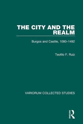 The City and the Realm: Burgos and Castile, 1080–1492 book cover