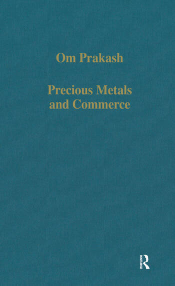 Precious Metals and Commerce The Dutch East India Company in the Indian Ocean Trade book cover