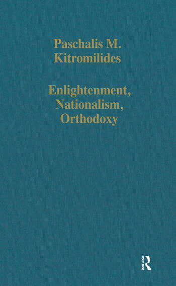Enlightenment, Nationalism, Orthodoxy Studies in the Culture and Political Thought of Southeastern Europe book cover