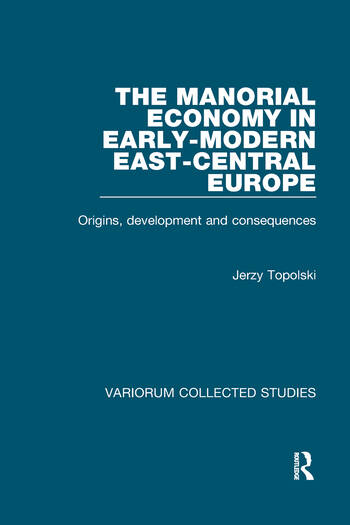 The Manorial Economy in Early-Modern East-Central Europe Origins, Development and Consequences book cover