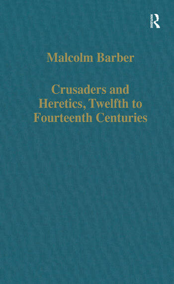 Crusaders and Heretics, Twelfth to Fourteenth Centuries book cover