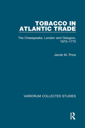 Tobacco in Atlantic Trade The Chesapeake, London and Glasgow, 1675–1775 book cover