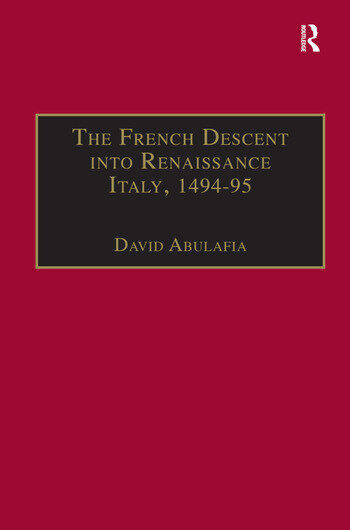 The French Descent into Renaissance Italy, 1494–95 Antecedents and Effects book cover