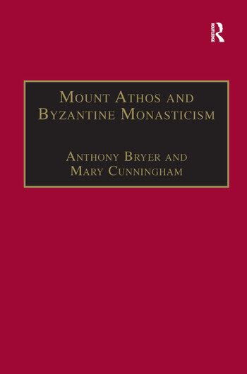 Mount Athos and Byzantine Monasticism: Papers from the Twenty-Eighth Spring  Symposium of Byzantine Studies, University of Birmingham, March 1994