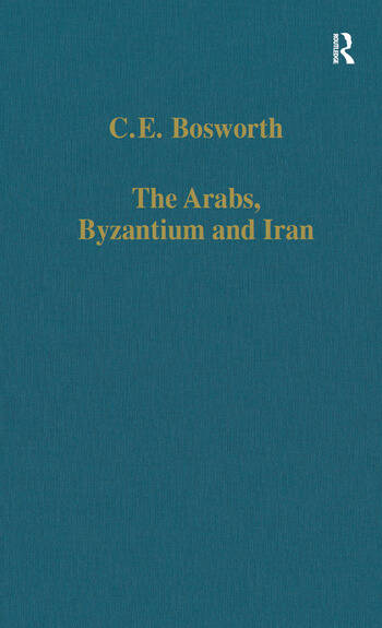 The Arabs, Byzantium and Iran Studies in Early Islamic History and Culture book cover