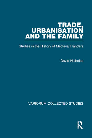Trade, Urbanisation and the Family Studies in the History of Medieval Flanders book cover