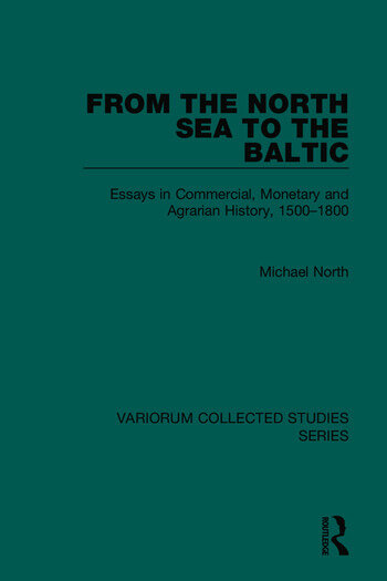 From the North Sea to the Baltic Essays in Commercial, Monetary and Agrarian History, 1500–1800 book cover