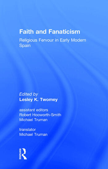 Faith and Fanaticism Religious Fervour in Early Modern Spain book cover
