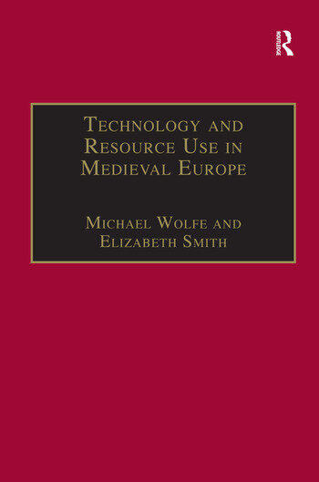 Technology and Resource Use in Medieval Europe Cathedrals, Mills and Mines book cover