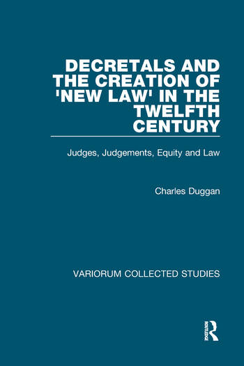 Decretals and the Creation of the 'New Law' in the Twelfth Century Judges, Judgements, Equity and the Law book cover