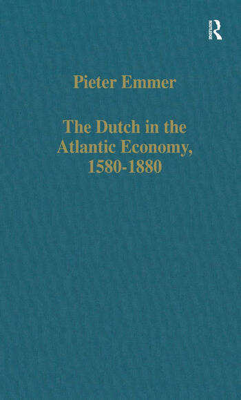 The Dutch in the Atlantic Economy, 1580–1880 Trade, Slavery, and Emancipation book cover