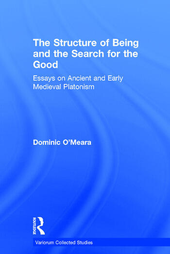 The Structure of Being and the Search for the Good Essays on Ancient and Early Medieval Platonism book cover