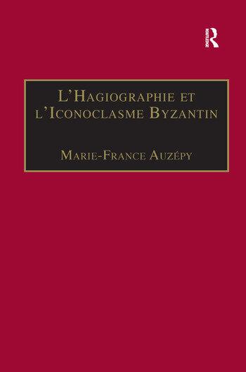 L'Hagiographie et l'Iconoclasme Byzantin Le cas de la Vie d'Étienne le Jeune book cover