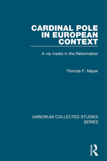 Cardinal Pole in European Context A via media in the Reformation book cover