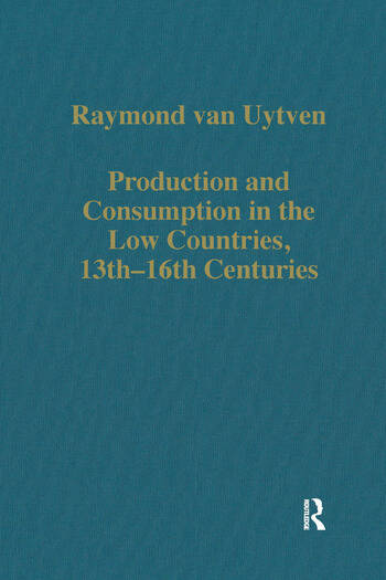 Production and Consumption in the Low Countries, 13th–16th Centuries book cover