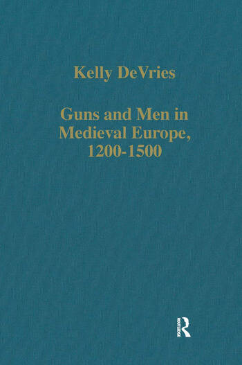 Guns and Men in Medieval Europe, 1200-1500 Studies in Military History and Technology book cover