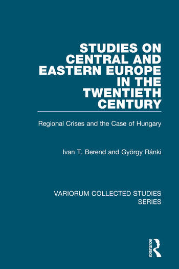 Studies on Central and Eastern Europe in the Twentieth Century Regional Crises and the Case of Hungary book cover