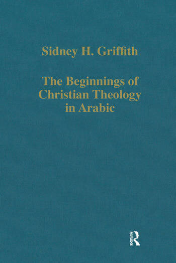 The Beginnings of Christian Theology in Arabic Muslim-Christian Encounters in the Early Islamic Period book cover