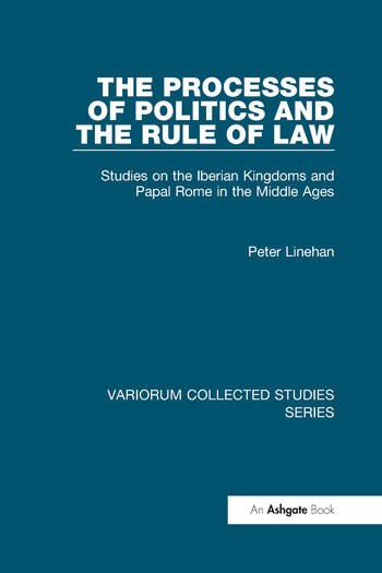 The Processes of Politics and the Rule of Law Studies on the Iberian Kingdoms and Papal Rome in the Middle Ages book cover