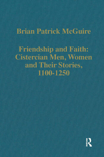 Friendship and Faith: Cistercian Men, Women, and Their Stories, 1100-1250 book cover