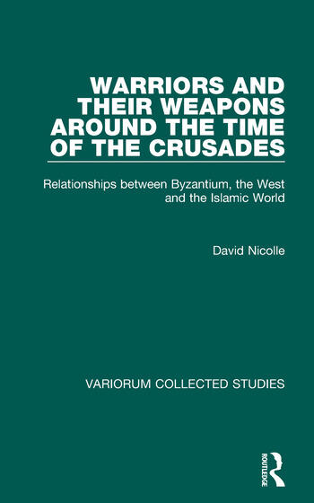 Warriors and their Weapons around the Time of the Crusades Relationships between Byzantium, the West and the Islamic World book cover