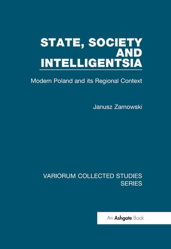 State, Society and Intelligentsia Modern Poland and its Regional Context book cover