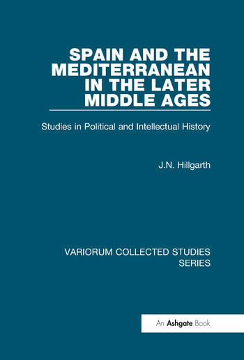 Spain and the Mediterranean in the Later Middle Ages Studies in Political and Intellectual History book cover