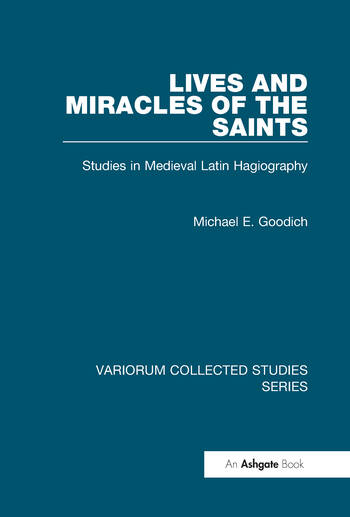 Lives and Miracles of the Saints Studies in Medieval Latin Hagiography book cover