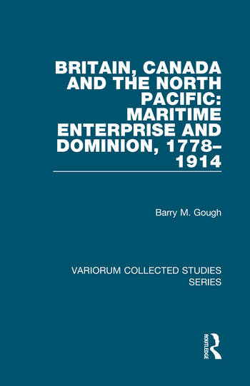 Britain, Canada and the North Pacific: Maritime Enterprise and Dominion, 1778–1914 book cover